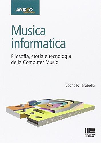 Musica informatica. Filosofia, storia e tecnologia della computer music