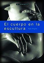 El cuerpo en la escultura (Arte en contexto) (Spanish Edition)