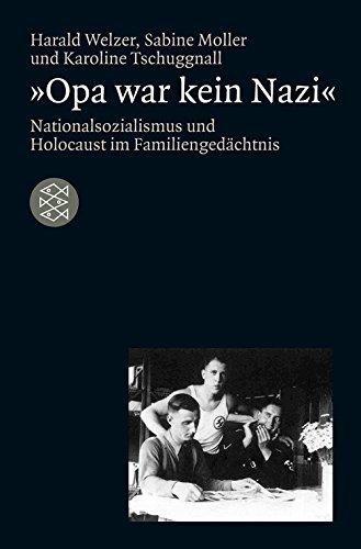»Opa war kein Nazi«: Nationalsozialismus und Holocaust im Familiengedächtnis (Die Zeit des Nationalsozialismus) (German Edition)