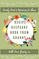 Recipe Keepsake Book From Granny: Create Your Own Recipe Book