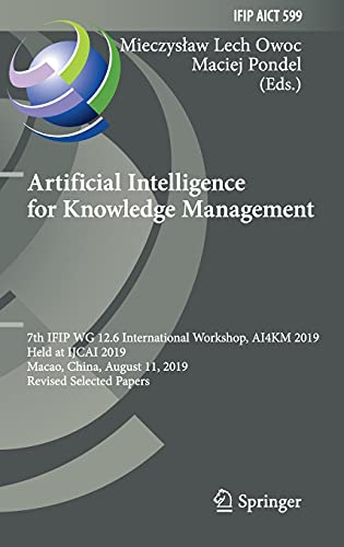 Artificial Intelligence for Knowledge Management: 7th IFIP WG 12.6 International Workshop, AI4KM 2019, Held at IJCAI 2019, Macao, China, August 11, ... in Information and Communication Technology)