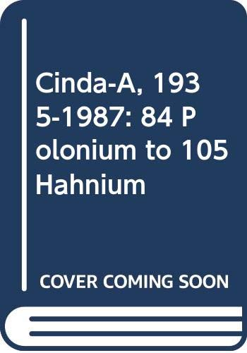 Cinda-A, 1935-1987: 84 Polonium to 105 Hahnium