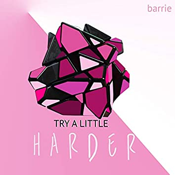 Try a Little Harder