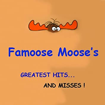 Famoose Moose's Greatest Hits...and Misses!