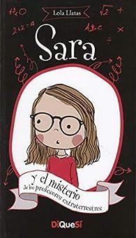 Sara y el misterio de los profesores extraterrestres par Lola Llatas