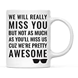 Andaz Press Funny Retirement 11oz. Coffee Mug Gift, We Will Really Miss You But Not as Much As...