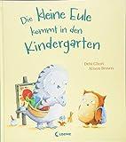 Die kleine Eule kommt in den Kindergarten: Bilderbuch ab 3 Jahre