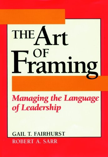 The Art of Framing: Managing the Language of Leadership (J-B US non-Franchise Leadership Book 289) (English Edition)