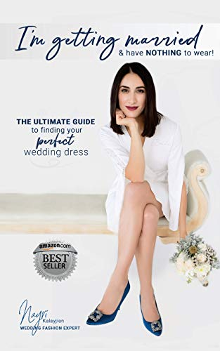 I'm getting married & have NOTHING to wear!: The ultimate guide to finding your perfect wedding dress