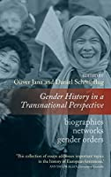 Gender History in a Transnational Perspective: Networks, Biographies, Gender Orders