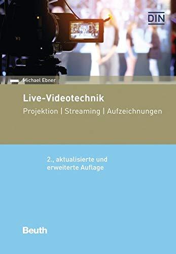 Live-Videotechnik: Projektion, Streaming, Aufzeichnungen (Beuth Praxis)