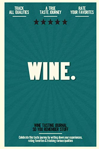 Wine: Wine Tasting Journal So You Remember Stuff