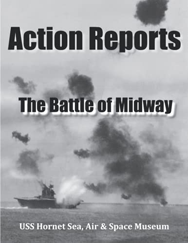 Compare Textbook Prices for Action Reports: The Battle of Midway USS Hornet Sea, Air & Space Museum  ISBN 9798518103702 by deFreitas, Dennis R