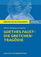 Goethes Faust - Die Gretchen-Tragoedie.: Lektuere- und Interpretationshilfe: Koenigs Erlaeuterungen Spezial