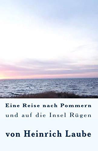 Eine Reise nach Pommern und auf die Insel Rügen: von Heinrich Laube
