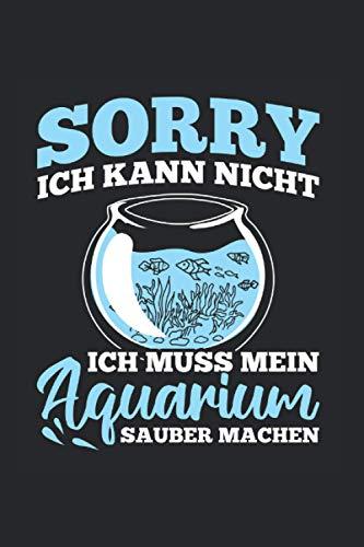 Sorry Ich Kann Nicht Ich Muss Mein Aquarium Sauber Machen: Aquarium Notizbuch, Aquaristik Geschenkidee für den Aquarianer (Gepunktet, Dot Grid, 120 Seiten, ca. DIN A5)