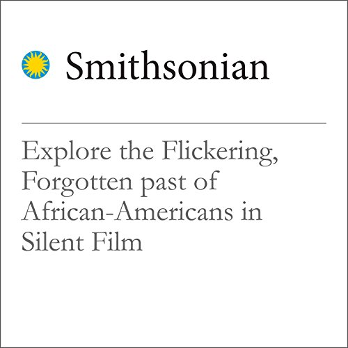 Explore the Flickering, Forgotten Past of African-Americans in Silent Film audiobook cover art