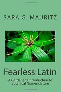 Fearless Latin: A Gardener's Introduction to Botanical Nomenclature