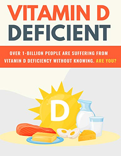 Vitamin D Deficient: Vitamin D is essential in many of your body's functions, especially your skeletal system because it supports bone growth and promotes muscle health. (English Edition)