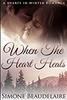 When The Heart Heals: Large Print Edition