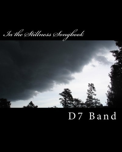 In the Stillness Songbook: by D7 Band