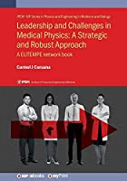 Leadership and Challenges in Medical Physics: A Strategic and Robust Approach: A EUTEMPE network book