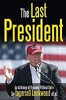 The Last President Anthology: An Anthology of Prescient Political Satire
