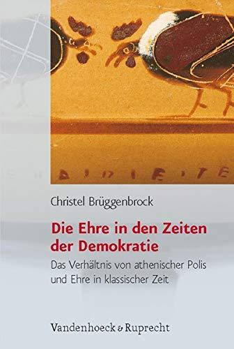 Die Ehre in den Zeiten der Demokratie: Das Verhältnis von athenischer Polis und Ehre in klassischer Zeit (Historische Semantik, Band 8)