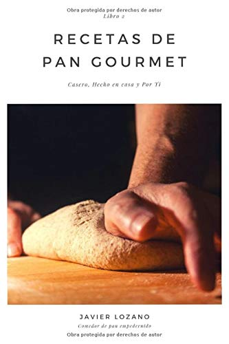 Recetas de Pan Gourmet II: Casero, Hecho en Casa y Por Ti