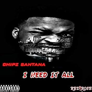 I Need It All
