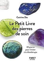 Le Petit Livre de - Pierres de soin - 40 pierres pour s'initier à la lithothérapie de Catérina ZITA