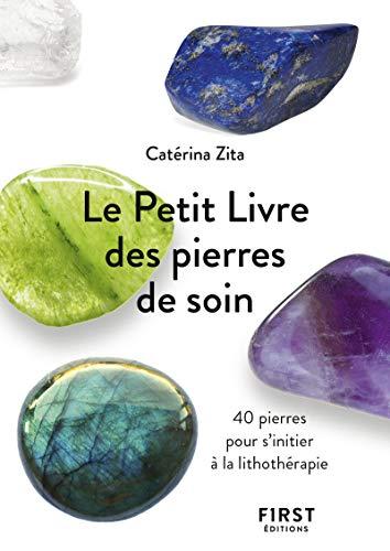 Le Petit Livre des pierres de soin - 40 pierres pour s'initier à...