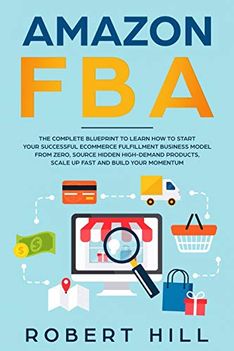 Amazon FBA: The Complete Blueprint to Learn How to Start Your Successful Ecommerce...