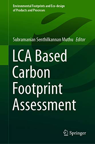 LCA Based Carbon Footprint Assessment (Environmental Footprints and Eco-design of Products and Processes) (English Edition)