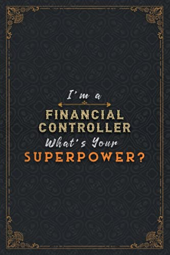 Financial Controller Notebook Planner - I'm A Financial Controller What's Your Superpower Job Title Working Cover Daily Journal: Over 110 Pages, ... 5.24 x 22.86 cm, A Blank, A5, Hour, 6x9 inch