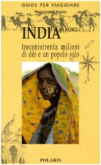 India del Nord. Trecentotrenta milioni di dèi e un popolo solo