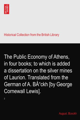 "The Public Economy of Athens, in four books; to which is added a dissertation on the silver mines of Laurion. Translated from the German of A. BÅ""ckh [by George Cornewall Lewis].: 2"