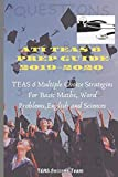 TEAS 6 PREP GUIDE 2019-2020: TEAS 6 MULTIPLE CHOICE STRATEGIES FOR BASIC MATHS, WORD PROBLEMS, ENGLISH AND SCIENCES(A GUIDE FOR NURSING EXAMS) (TEAS GUIDE)