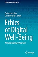 Ethics of Digital Well-Being: A Multidisciplinary Approach (Philosophical Studies Series, 140)