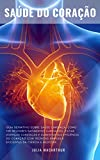 Saúde Do Coração: Guia Definitivo Sobre Saúde Cardíaca, Como Ter Melhores Batimentos Cardíacos, Evitar Doenças Cardíacas E Aumentar Sua Eficiência Do Coração Com Técnicas Da Ciência e Medicina