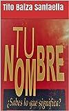 TU Nombre: ¿Sabes lo que significa? (Spanish Edition)