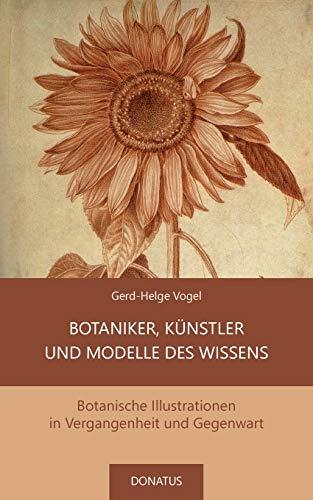 Botaniker, Künstler und Modelle des Wissens: Botanische Illustrationen in Vergangenheit und Gegenwart
