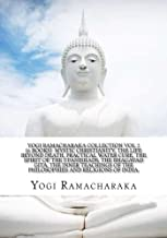 Yogi Ramacharaka Collection Vol 2 (6 Books) Mystic Christianity, The Life Beyond Death, Practical Water Cure, The Spirit Of The Upanishads, The ... Of The Philosophies And Religions Of India.
