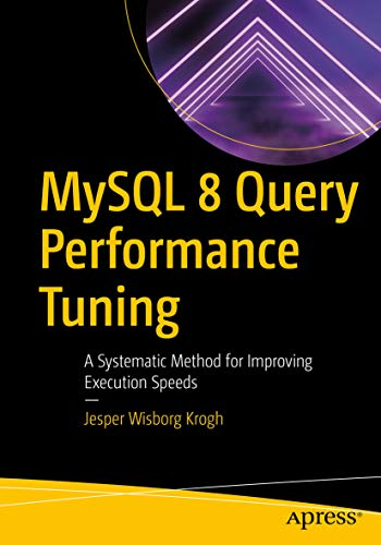 MySQL 8 Query Performance Tuning: A Systematic Method for Improving Execution Speeds (English Edition)