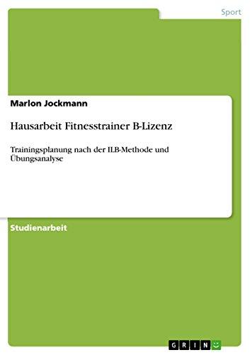 Hausarbeit Fitnesstrainer B-Lizenz: Trainingsplanung nach der ILB-Methode und Übungsanalyse
