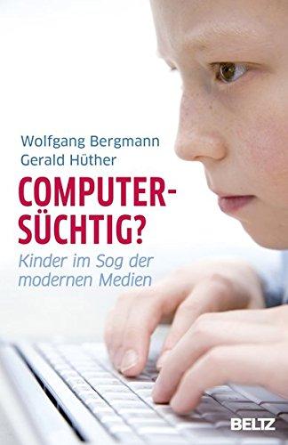 Computersüchtig?: Kinder im Sog der modernen Medien