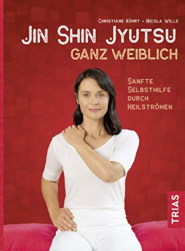 Jin-Shin-Jyutsu ganz weiblich: Sanfte Selbsthilfe durch Heilströmen