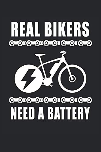 Real Bikers Need A Battery Ebike Elektrofahrrad Akku Batterie Radsport: Notizbuch - Notizheft - Notizblock - Tagebuch - Planer - Punktraster - ... - 6 x 9 Zoll (15.24 x 22.86 cm) - 120 Seiten