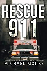 Image: Rescue 911: Tales from a First Responder, by Michael Morse (Author). Publisher: Post Hill Press; 1 edition (October 10, 2017)