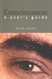 Consciousness: A User's Guide